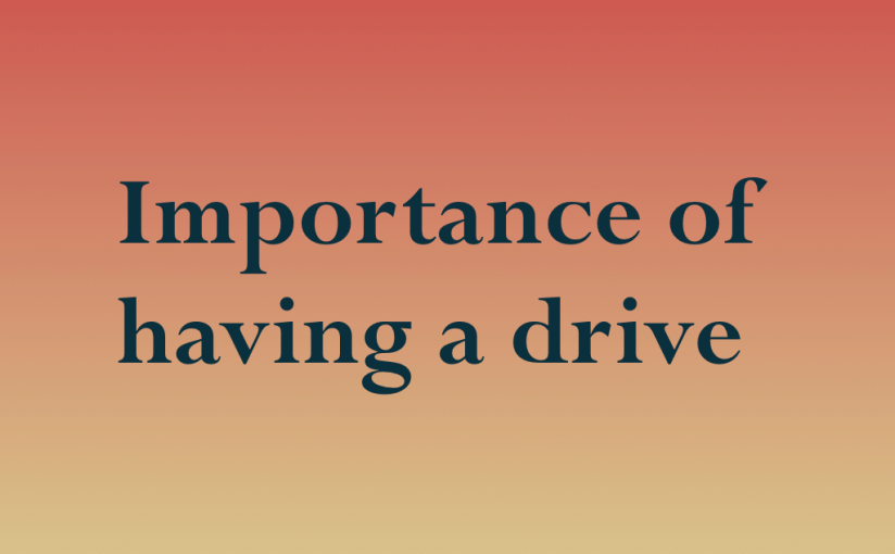 Importance of having a drive